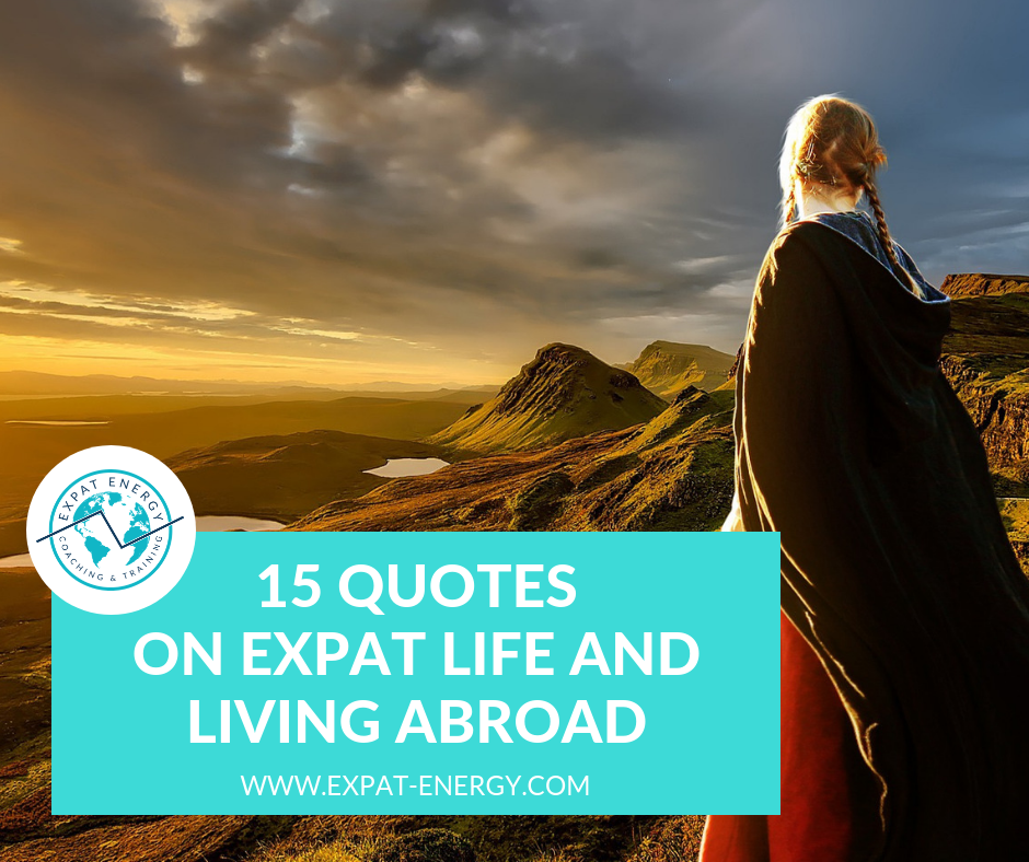 Quotes on Expat Life and Living Abroad Expat Energy